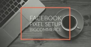 Facebook Pixel Setup for BigCommerce