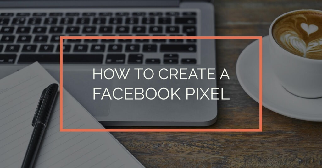 How To Create a Facebook Pixel