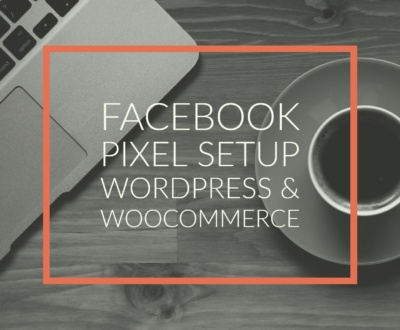 How to Set Up The Facebook Pixel in Wordpress and WooCommerce
