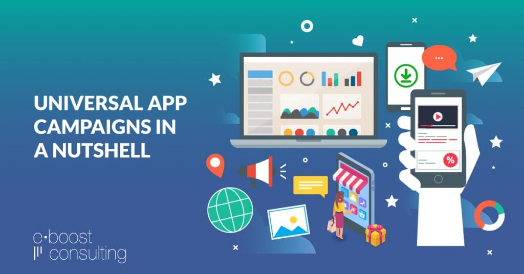 Universal App Campaigns in a Nutshell | eBoost Consulting