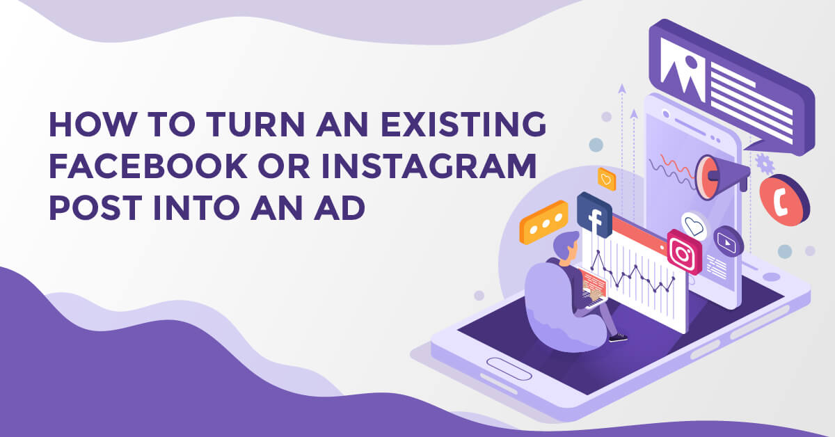 How to Turn An Existing Post Into A Facebook or Instagram Ad